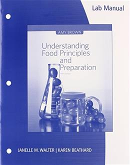 Understanding Food: Principles and Preparation, by Brown, 5th Edition, Lab Manual 9781133607168