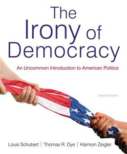 Irony of Democracy: An Uncommon Introduction to American Politics, by Schubert, 16th Edition 9781133607250