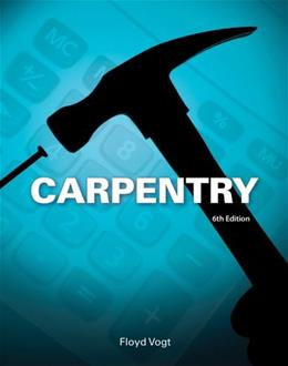 Carpentry, by Vogt, 6th Edition 9781133607366