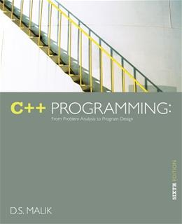 C++ Programming: From Problem Analysis to Program Design, by Malik, 6th Edition 9781133626381