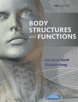 Body Structures and Functions, by Scott, 12th Edition 9781133691747