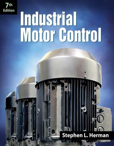 Industrial Motor Control, by Herman, 7th Edition 9781133691808