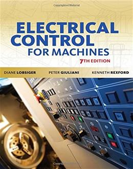 Electrical Control for Machines, by Lobsiger, 7th Edition 9781133693383