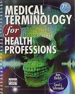 Medical Terminology for Health Professions, by Ehrlich, 7th Edition, Worktext 7 PKG 9781133801917