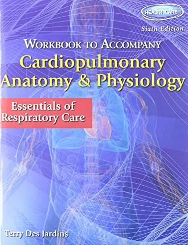Cardiopulmonary Anatomy and Physiology: Essentials of Respiratory Care, by Jardins, 6th Edition, 2 Book Set 6 PKG 9781133906940