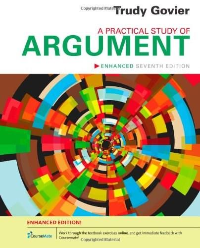 Practical Study of Argument, by Govier, 7th Enhanced Edition 9781133934646
