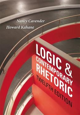 Logic and Contemporary Rhetoric: The Use of Reason in Everyday Life 12 9781133942283