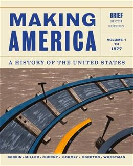 Making America: A History of the United States, by Berkin, 6th Edition, Volume 1: To 1877 9781133943273