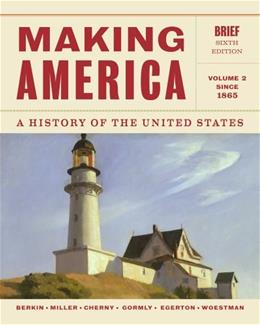 Making America: A History of the United States, Brief, by Berkin, 6th Edition, Volume 2: Since 1865 9781133943280