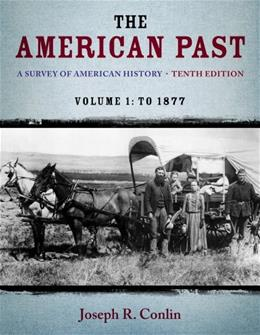American Past: A Survey of American History, by Conlin, 10th Edition, Volume I: To 1877 9781133946625