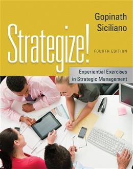 Strategize! Experiential Exercises in Strategic Management, by Gopinath, 4th Edition 9781133953371