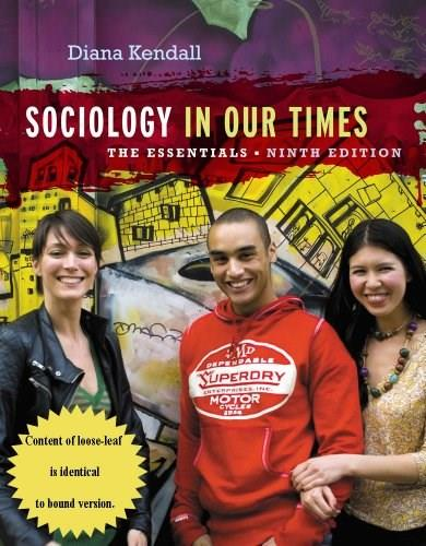 Sociology in Our Times: The Essentials, by Kendall, 9th Edition 9781133954064
