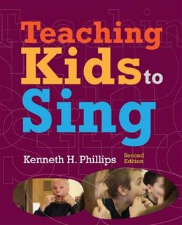 Teaching Kids to Sing, by Phillips, 2nd Edition 9781133958505