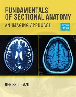 Fundamentals of Sectional Anatomy: An Imaging Approach, by Lazo, 2nd Edition 9781133960867