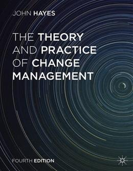 Theory and Practice of Change Management, by Hayes, 4th Edition 9781137275349
