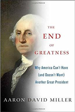 The End of Greatness: Why America Cant Have (and Doesnt Want) Another Great President First Edit 9781137279002