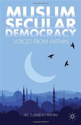 Muslim Secular Democracy: Voices from Within, by Rahim 9781137282040