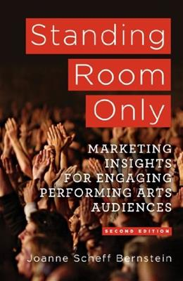 Standing Room Only: Marketing Insights for Engaging Performing Arts Audiences, by Bernstein, 2nd Edition 9781137282934