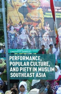 Performance, Popular Culture, and Piety in Muslim Southeast Asia, by Daniels 9781137320025