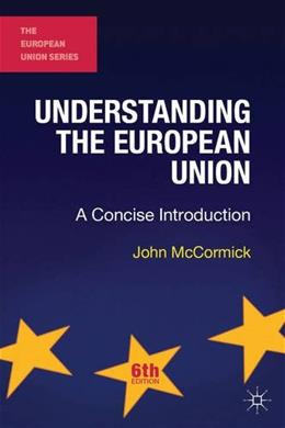 Understanding the European Union: A Concise Introduction, by McCormick,6th Edition 9781137362322