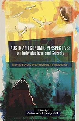 Austrian Economic Perspectives on Individualism and Society: Moving Beyond Methodological Individualism 9781137371409