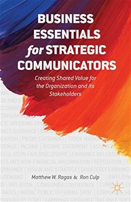 Business Essentials for Strategic Communicators: Creating Shared Value for the Organization..., by Ragas 9781137387738