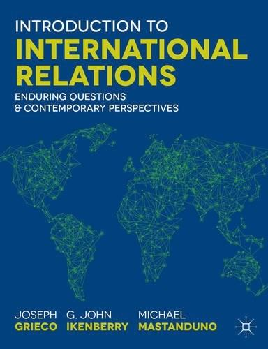 Introduction to International Relations: Enduring Questions and Contemporary Perspectives, by Grieco 9781137398802