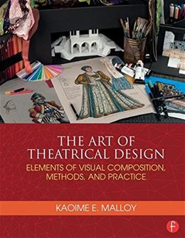Art of Theatrical Design: Elements of Visual Composition, Methods, and Practice, by Malloy 9781138021501