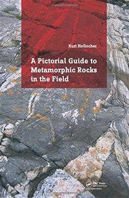 A Pictorial Guide to Metamorphic Rocks in the Field 9781138026308