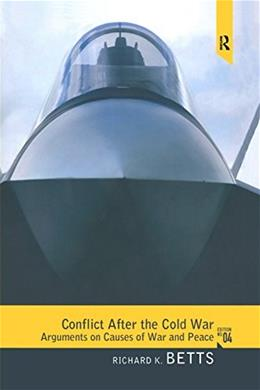 Conflict After the Cold War: Arguments on Causes of War and Peace, by Betts, 4th Edition 9781138192423