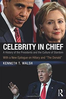 Celebrity in Chief: A History of the Presidents and the Culture of Stardom, With a New Epilogue on Hillary and The Donald 9781138235779
