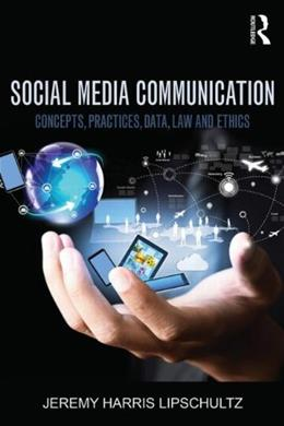 Social Media Communication: Concepts, Practices, Data, Law and Ethics 1 9781138776456