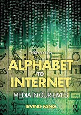 Alphabet to Internet: Media in Our Lives, by Fang, 3rd Edition 9781138805859
