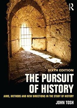 Pursuit of History: Aims, methods and new directions in the study of history, by Tosh, 6th Edition 9781138808089