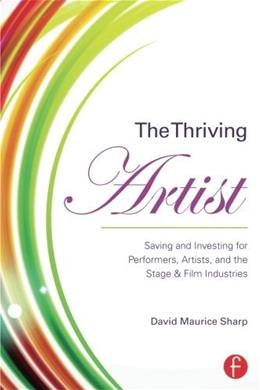 The Thriving Artist: Saving and Investing for Performers, Artists, and the Stage & Film Industries 9781138809178