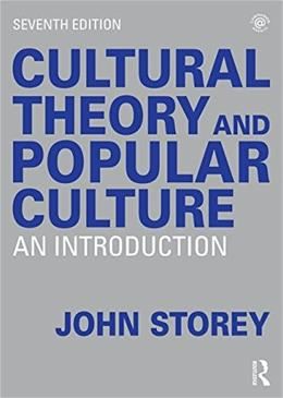 Cultural Theory and Popular Culture: An Introduction, by Storey, 7th Edition 9781138811034