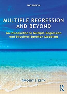 Multiple Regression and Beyond: An Introduction to Multiple Regression and Structural Equation Modeling, by Keith, 2nd Edition 9781138811959