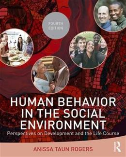 Human Behavior in the Social Environment: Perspectives on Development and the Life Course, by Rogers, 4th Edition 9781138819511