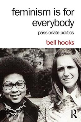 Feminism Is for Everybody: Passionate Politics, by Hooks, 2nd Edition 9781138821620