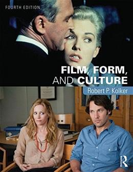 Film, Form, and Culture, by Kolker, 4th Edition 9781138845725