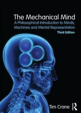 Mechanical Mind: A Philosophical Introduction to Minds, Machines and Mental Representation, by Crane, 3rd Edition 9781138858350