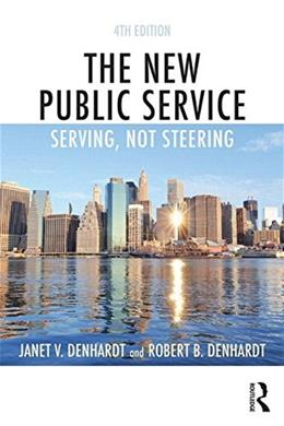 New Public Service: Serving, Not Steering, by Denhardt, 4th Edition 9781138891258