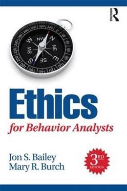 Ethics for Behavior Analysts, by Bailey, 3rd Edition 9781138949201