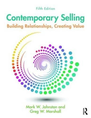 Contemporary Selling: Building Relationships, Creating Value, by Johnston, 5th Edition 9781138951235