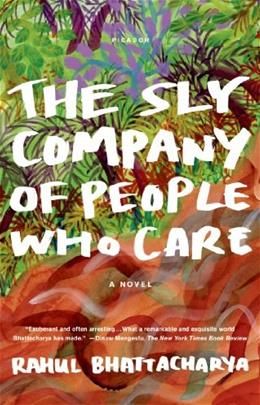 Sly Company of People Who Care: A Novel, by Bhattacharya 9781250007407