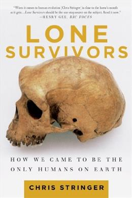 Lone Survivors: How We Came to Be the Only Humans on Earth First Edit 9781250023308