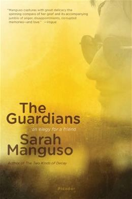 Guardians: An Elegy for a Friend, by Manguso 9781250024152