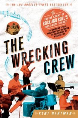 The Wrecking Crew: The Inside Story of Rock and Rolls Best-Kept Secret 9781250030467