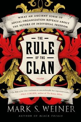 Rule of the Clan: What an Ancient Form of Social Organization Reveals About the Future of Individual Freedom, by Weiner 9781250043627