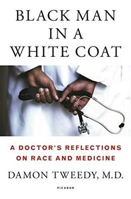 Black Man in a White Coat: A Doctors Reflections on Race and Medicine 9781250044631